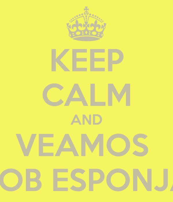 KEEP CALM AND VEAMOS  BOB ESPONJA
