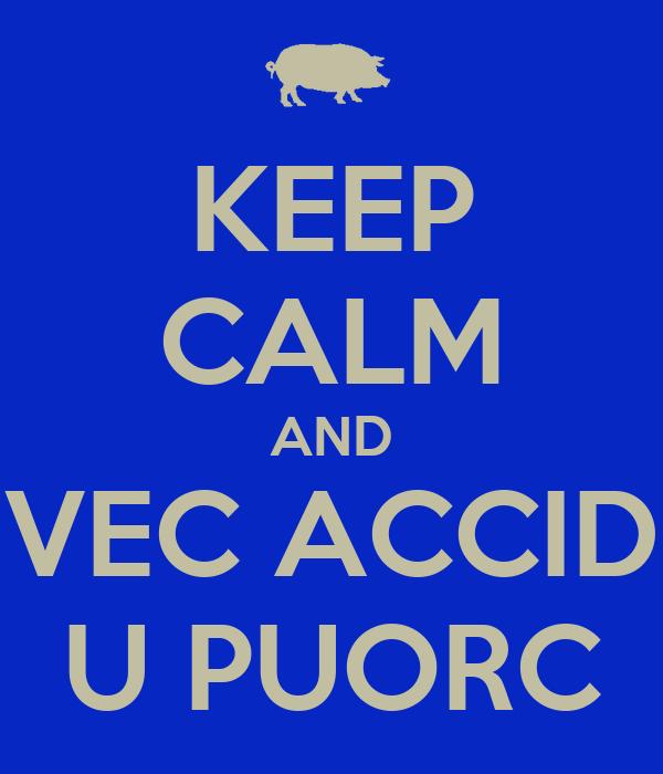 KEEP CALM AND VEC ACCID U PUORC