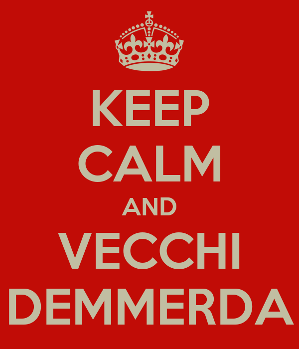 KEEP CALM AND VECCHI DEMMERDA