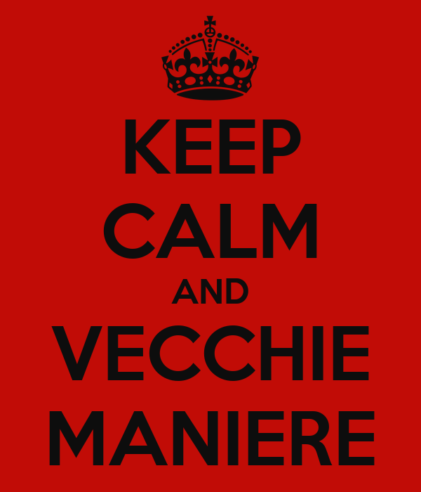 KEEP CALM AND VECCHIE MANIERE