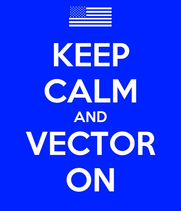 KEEP CALM AND VECTOR ON
