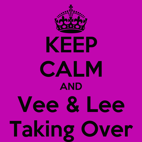 KEEP CALM AND Vee & Lee Taking Over