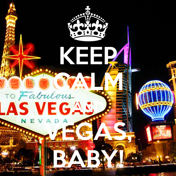KEEP CALM AND VEGAS, BABY!