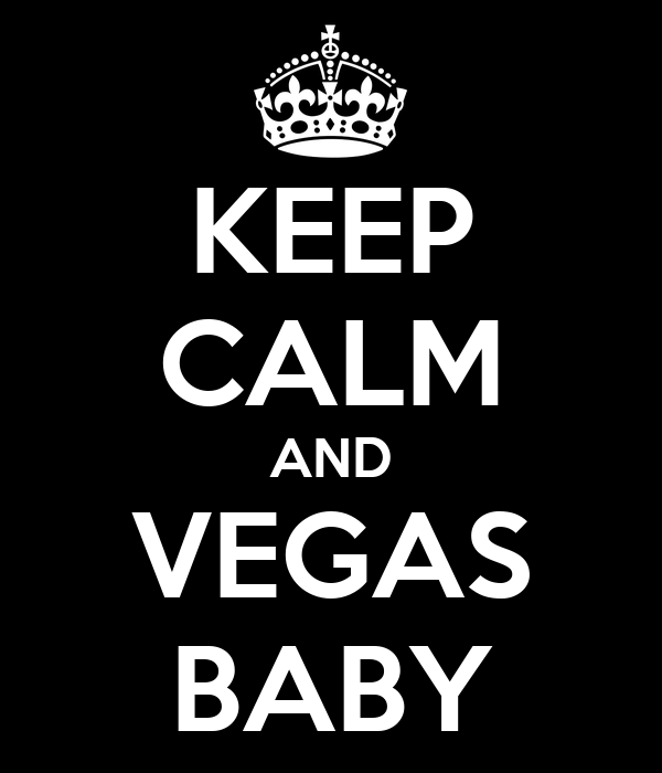KEEP CALM AND VEGAS BABY