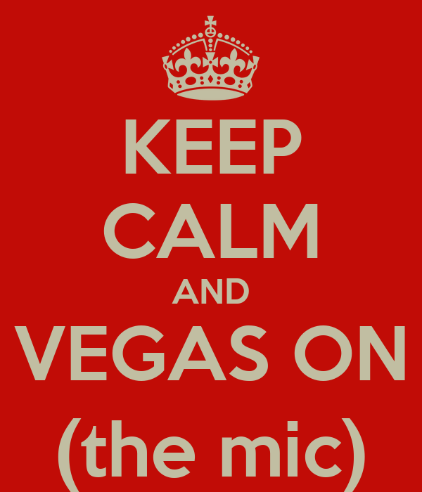 KEEP CALM AND VEGAS ON (the mic)