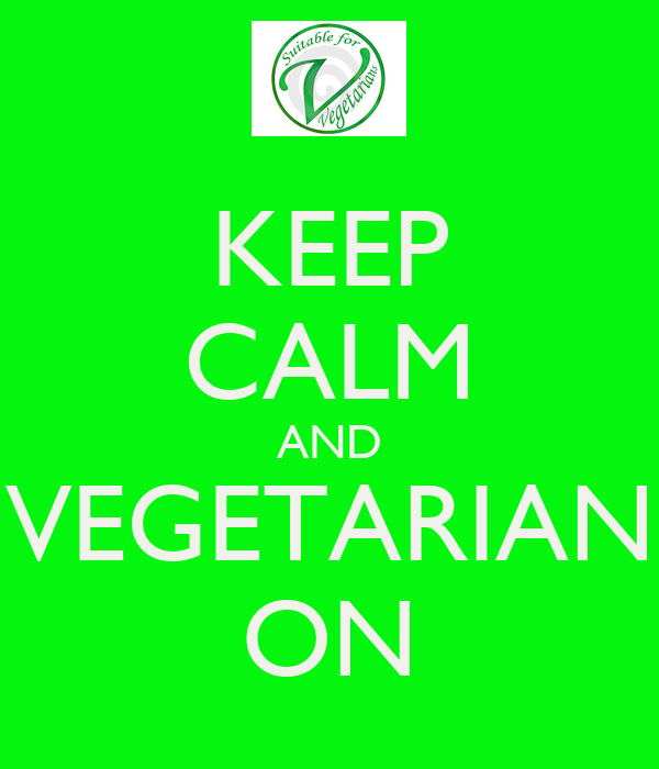 KEEP CALM AND VEGETARIAN ON
