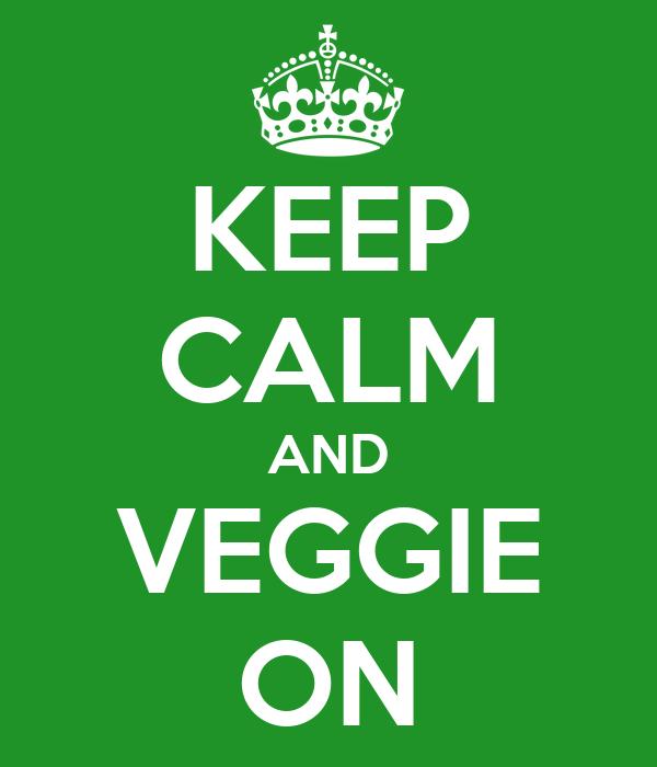 KEEP CALM AND VEGGIE ON