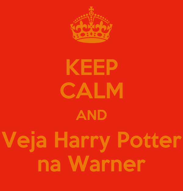 KEEP CALM AND Veja Harry Potter na Warner