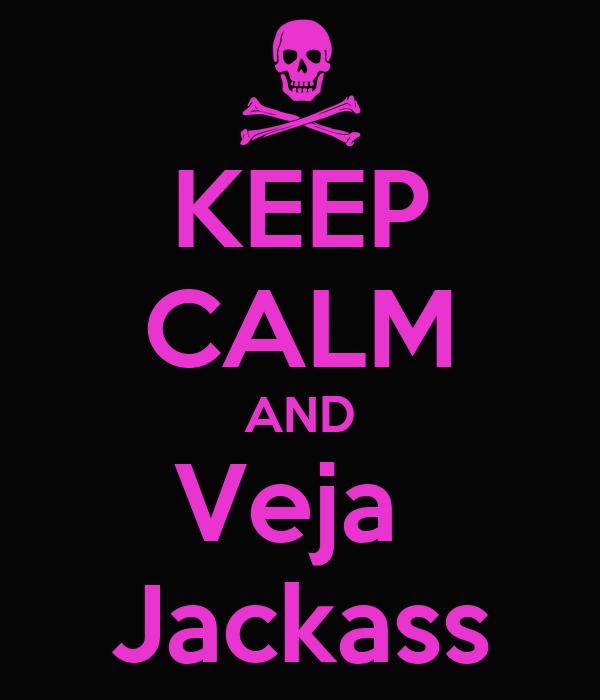 KEEP CALM AND Veja  Jackass