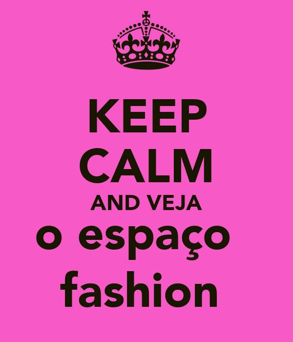 KEEP CALM AND VEJA o espaço   fashion