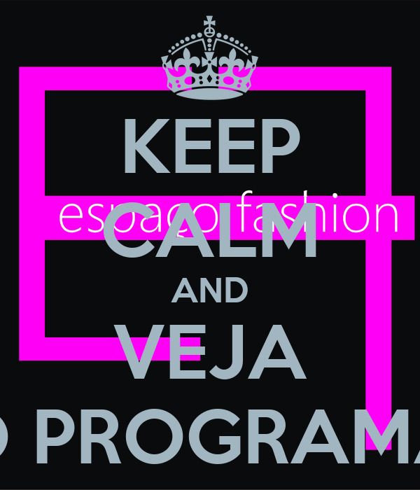 KEEP CALM AND VEJA O PROGRAMA