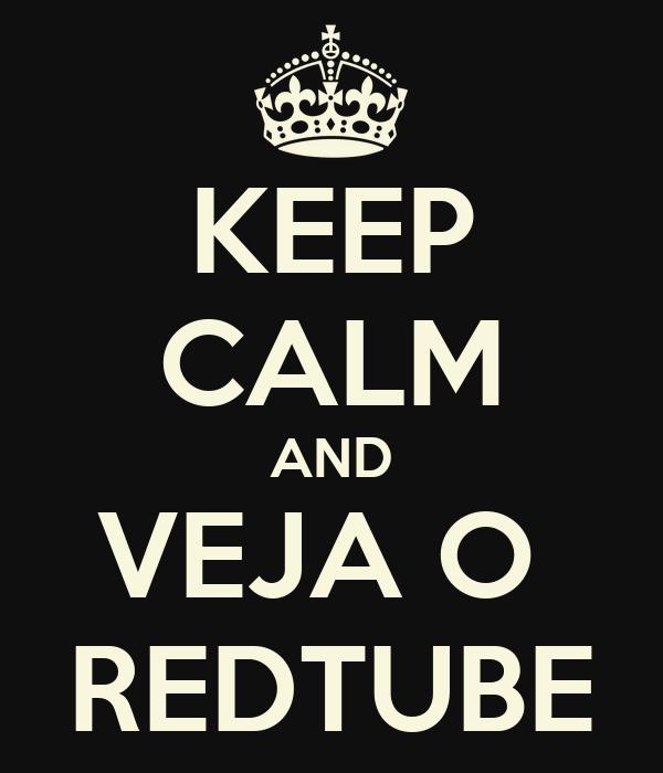 KEEP CALM AND VEJA O  REDTUBE