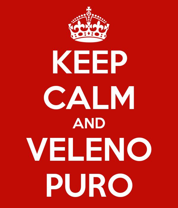 KEEP CALM AND VELENO PURO