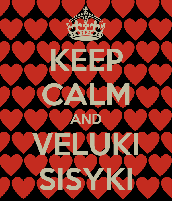 KEEP CALM AND VELUKI SISYKI