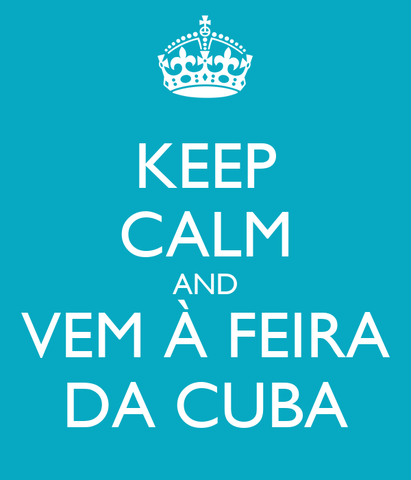 KEEP CALM AND VEM À FEIRA DA CUBA
