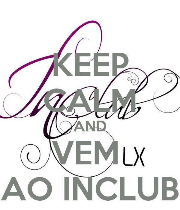 KEEP CALM AND VEM  AO INCLUB