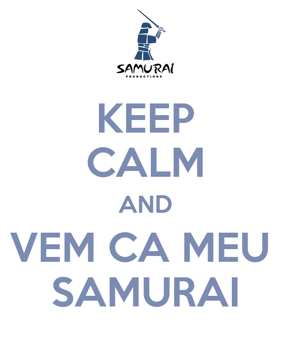 KEEP CALM AND VEM CA MEU  SAMURAI
