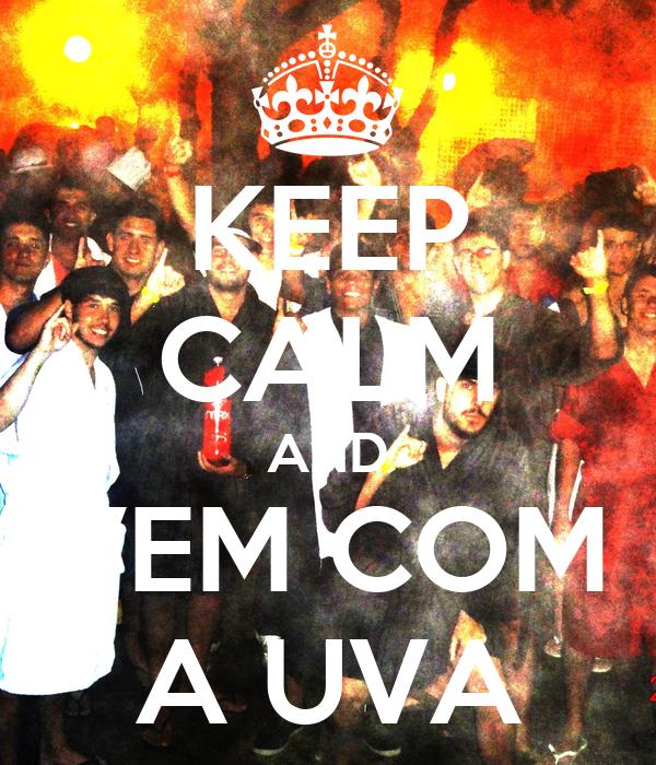 KEEP CALM AND VEM COM A UVA