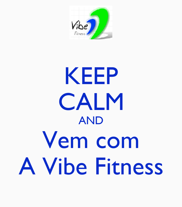 KEEP CALM AND Vem com A Vibe Fitness