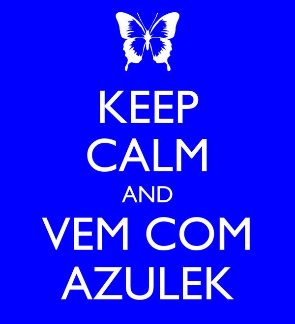 KEEP CALM AND VEM COM AZULEK