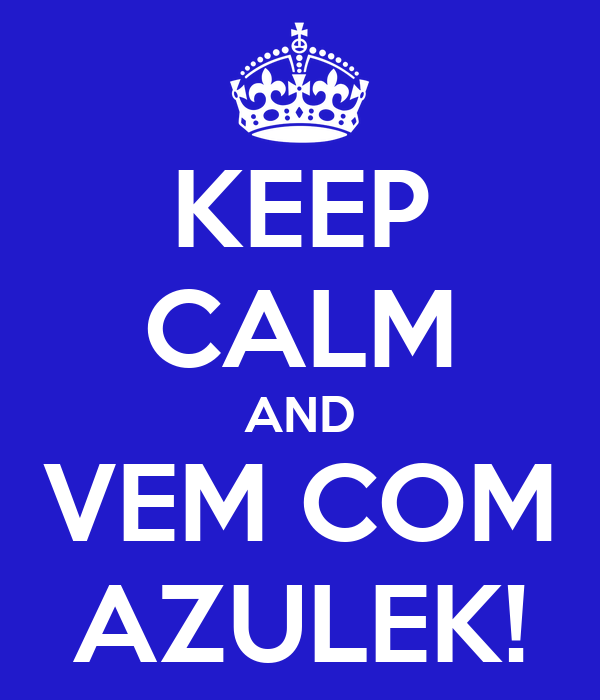 KEEP CALM AND VEM COM AZULEK!