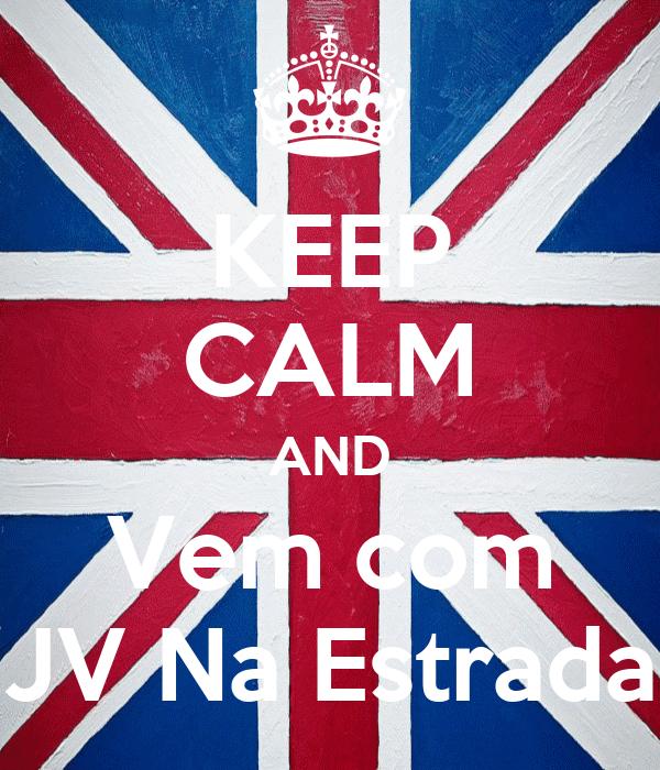 KEEP CALM AND Vem com JV Na Estrada