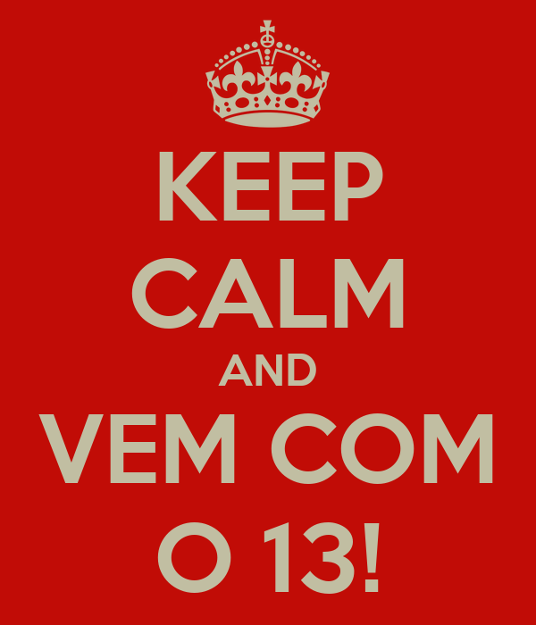 KEEP CALM AND VEM COM O 13!