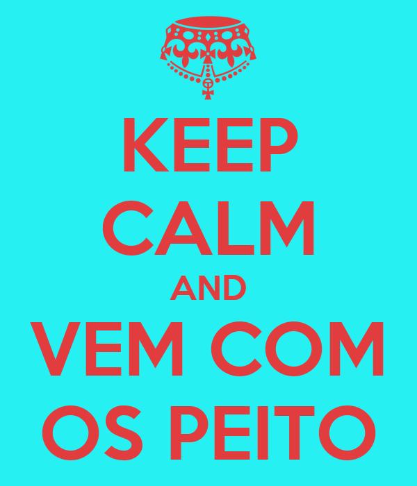 KEEP CALM AND VEM COM OS PEITO