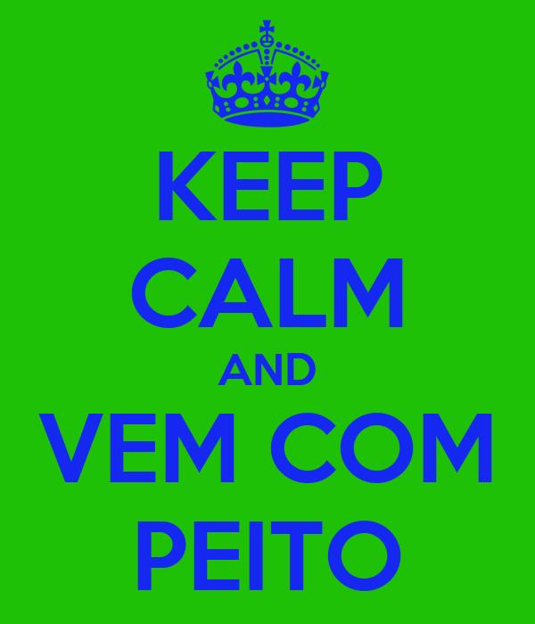 KEEP CALM AND VEM COM PEITO