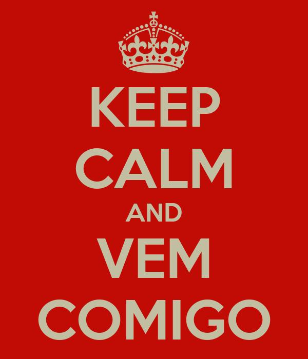 KEEP CALM AND VEM COMIGO