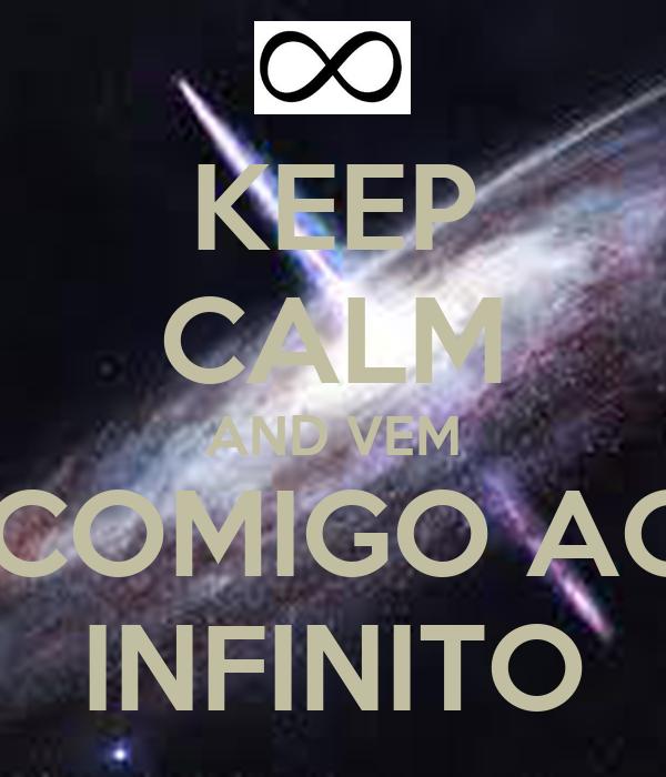 KEEP CALM AND VEM  COMIGO AO INFINITO