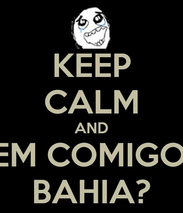 KEEP CALM AND VEM COMIGO P BAHIA?