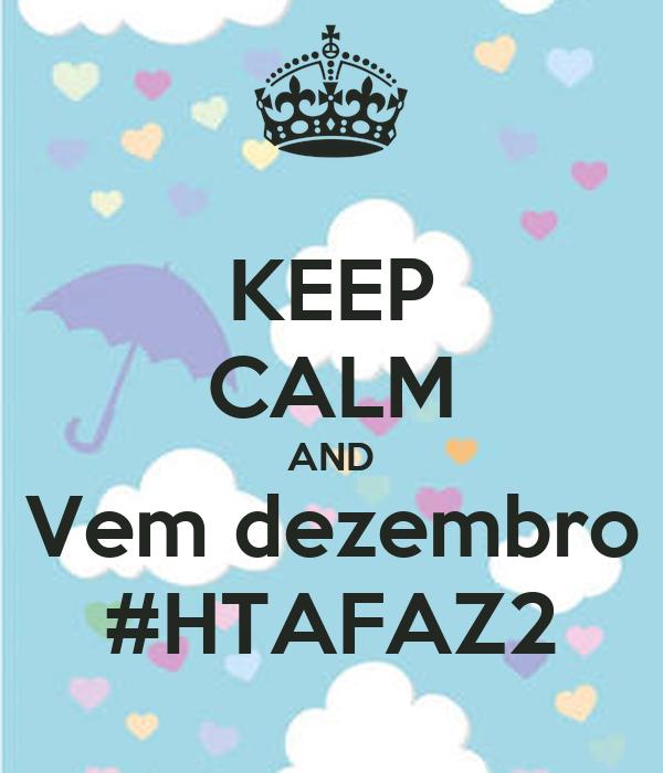 KEEP CALM AND Vem dezembro #HTAFAZ2