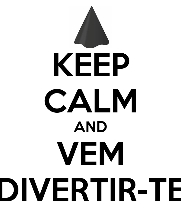 KEEP CALM AND VEM DIVERTIR-TE