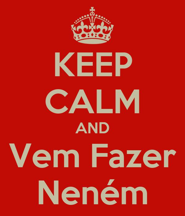 KEEP CALM AND Vem Fazer Neném