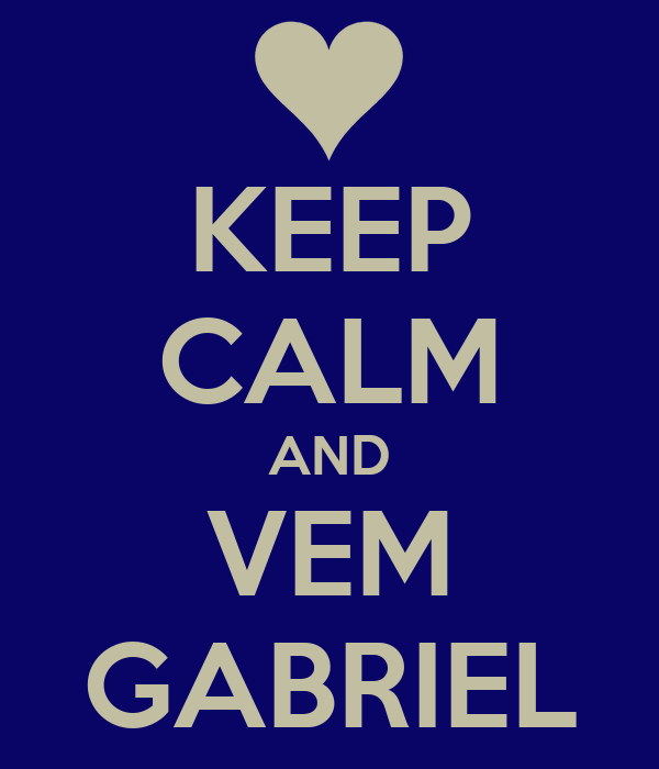 KEEP CALM AND VEM GABRIEL