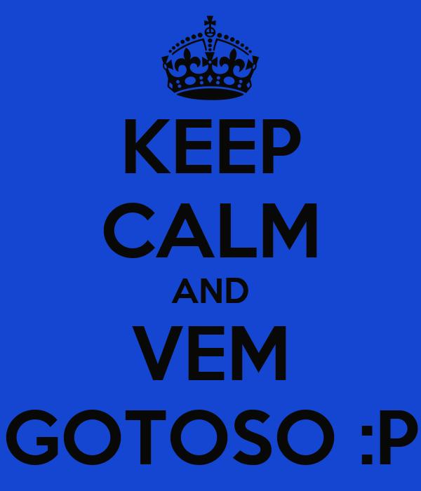 KEEP CALM AND VEM GOTOSO :P