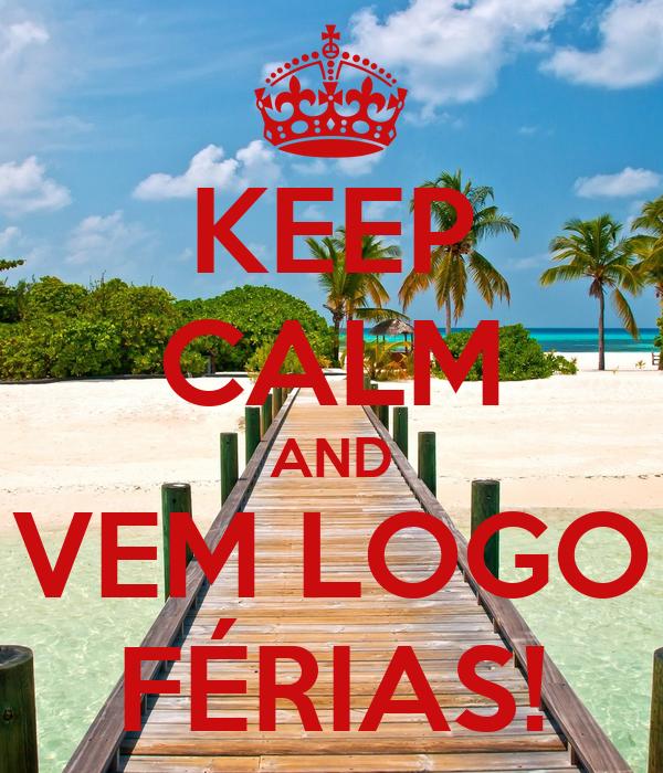 KEEP CALM AND VEM LOGO FÉRIAS!