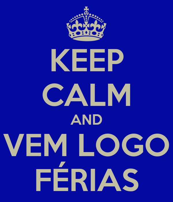 KEEP CALM AND VEM LOGO FÉRIAS