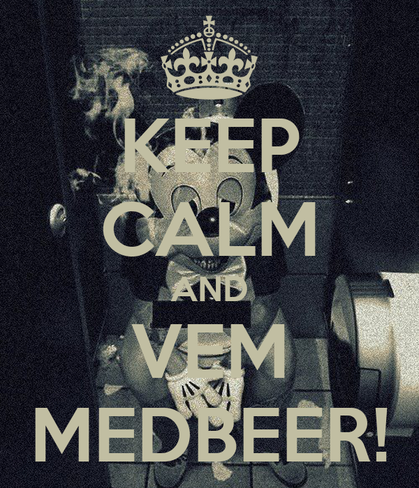 KEEP CALM AND VEM MEDBEER!
