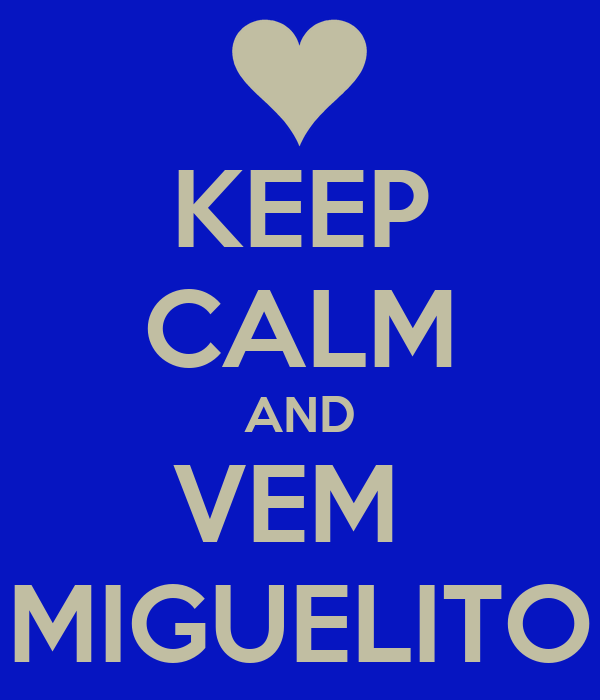 KEEP CALM AND VEM  MIGUELITO