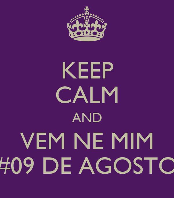 KEEP CALM AND VEM NE MIM #09 DE AGOSTO