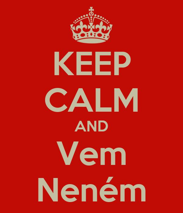 KEEP CALM AND Vem Neném