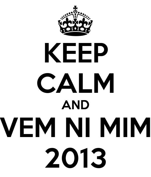KEEP CALM AND VEM NI MIM 2013