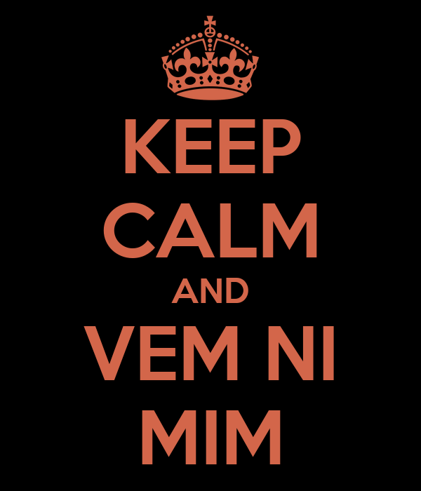 KEEP CALM AND VEM NI MIM