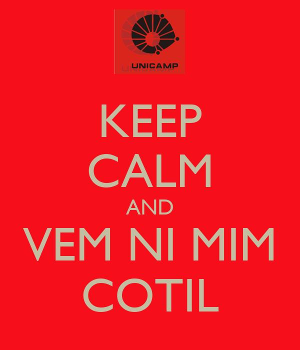 KEEP CALM AND VEM NI MIM COTIL