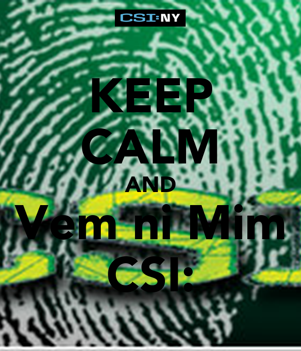 KEEP CALM AND Vem ni Mim CSI: