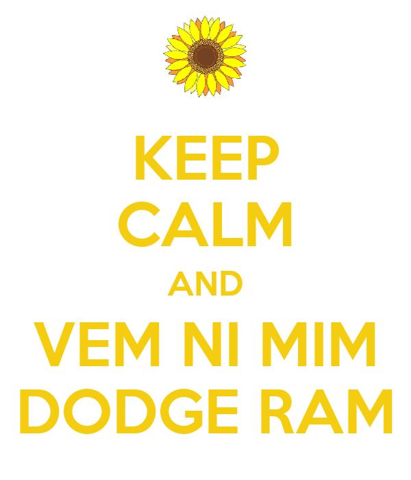 KEEP CALM AND VEM NI MIM DODGE RAM
