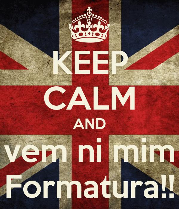 KEEP CALM AND vem ni mim Formatura!!