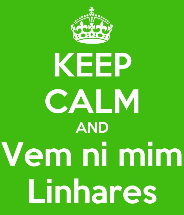 KEEP CALM AND Vem ni mim Linhares